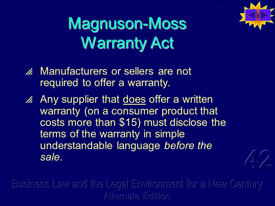 Magnuson-Moss Warranty Act  Manufacturers or sellers are not required to offer a warranty.