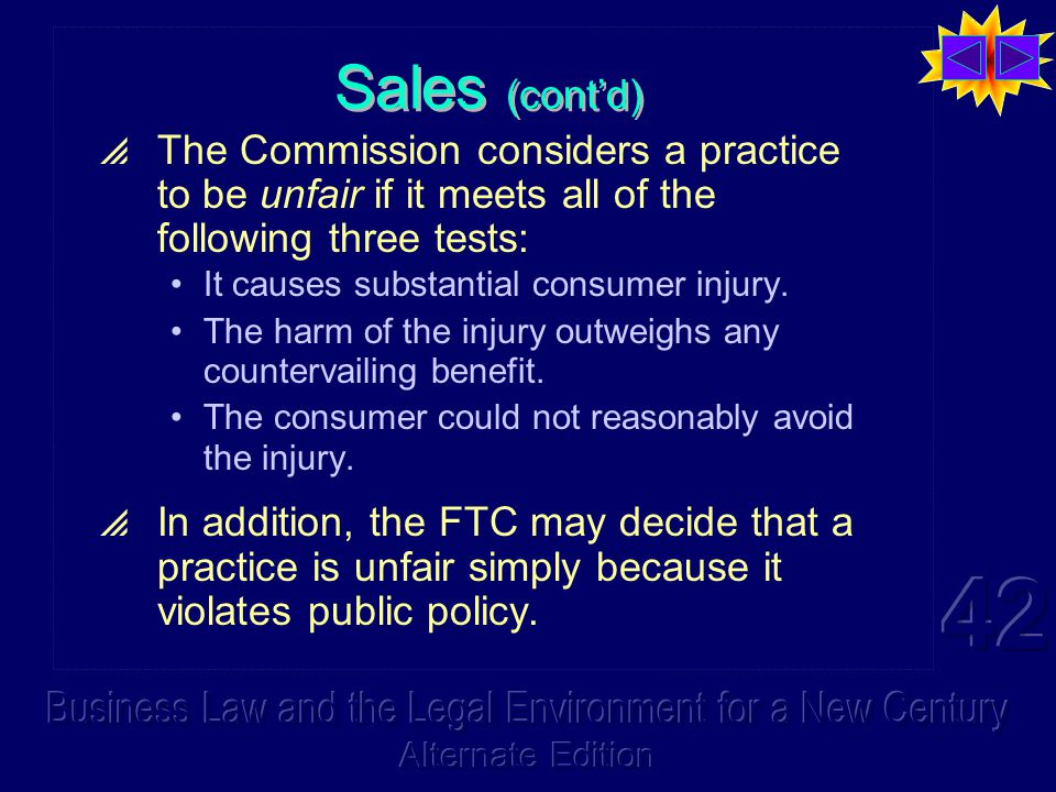 Sales (cont'd)  The Commission considers a practice to be unfair if it meets all of the following three tests: It causes substantial consumer injury.