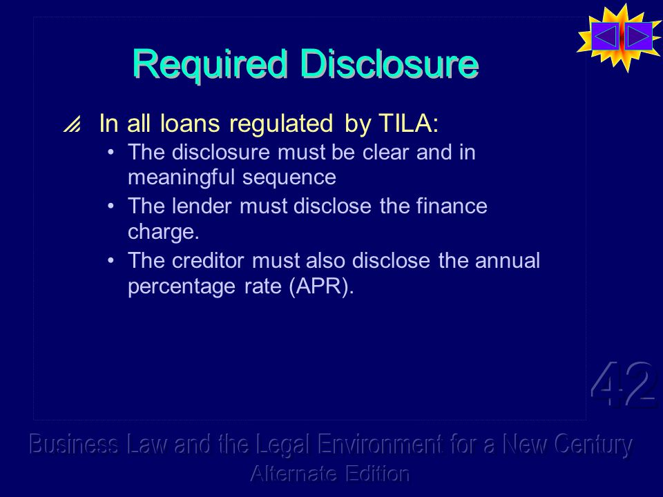 Required Disclosure  In all loans regulated by TILA: The disclosure must be clear and in meaningful sequence The lender must disclose the finance charge.