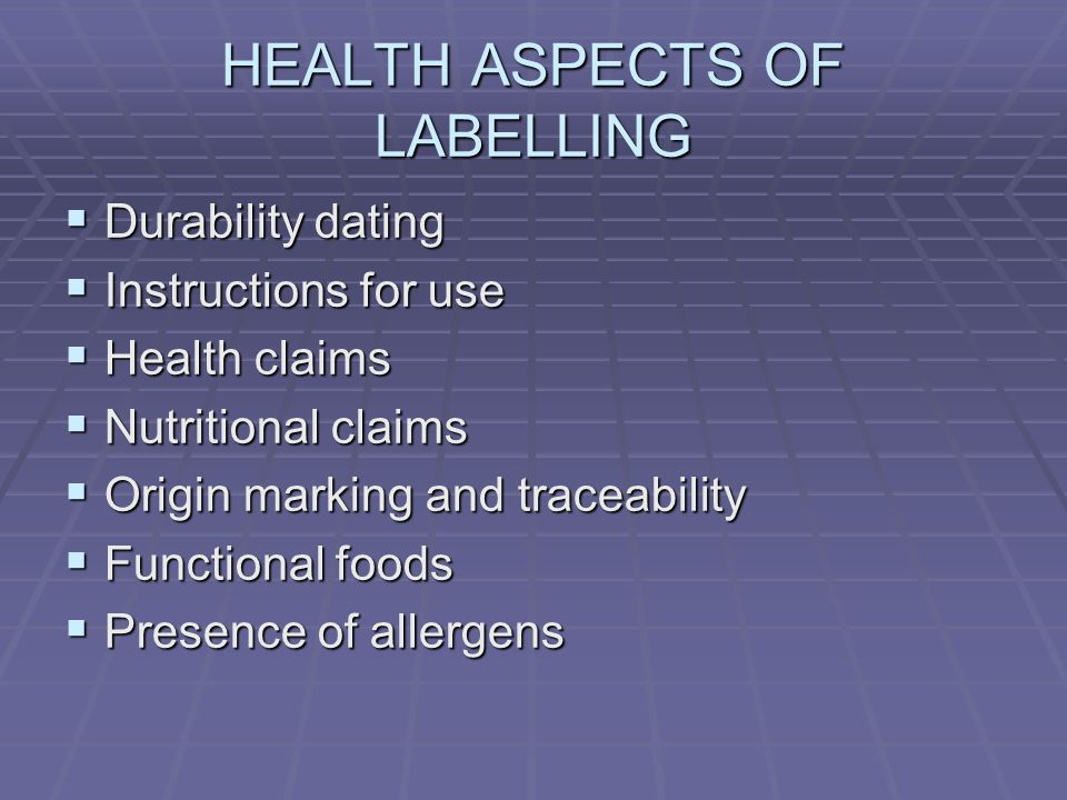 HEALTH ASPECTS OF LABELLING  Durability dating  Instructions for use  Health claims  Nutritional claims  Origin marking and traceability  Functi
