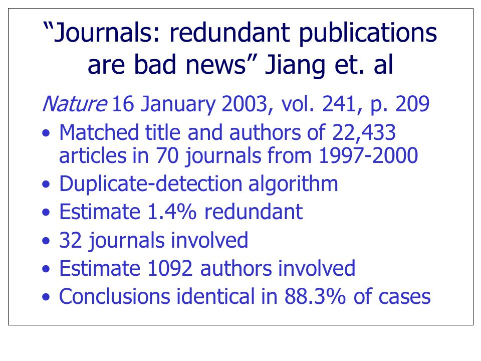 """Journals: redundant publications are bad news"" Jiang et. al Nature 16 January 2003, vol. 241, p. 209 Matched title and authors of 22,433 articles in"