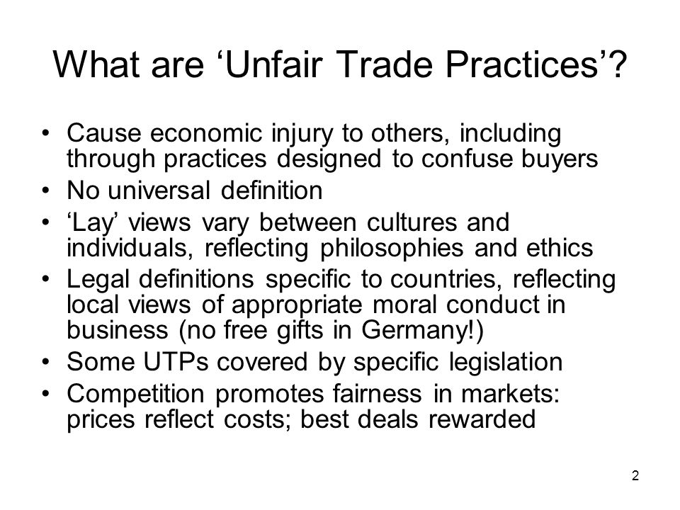 3 Some Types of Unfair Trade Practices Infringement of intellectual property rights (protection of trade marks, brand names, patents, indications of origin) Contracts in restraint of trade State aid – an important issue in the EC Comparative advertising – practice varies False or misleading advertising that harms consumers