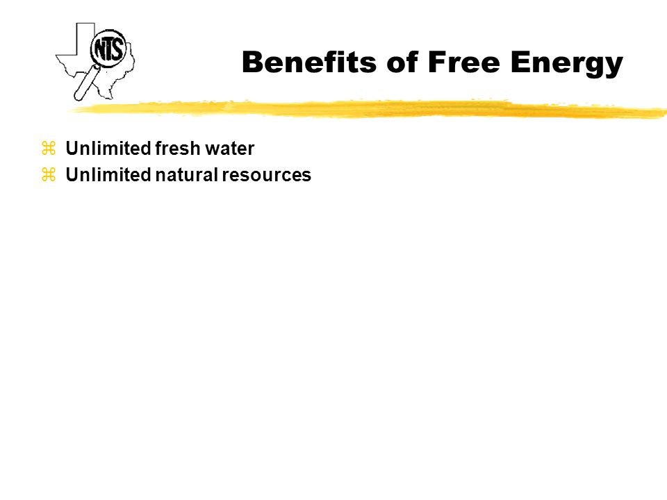 Benefits of Free Energy zUnlimited fresh water zUnlimited natural resources