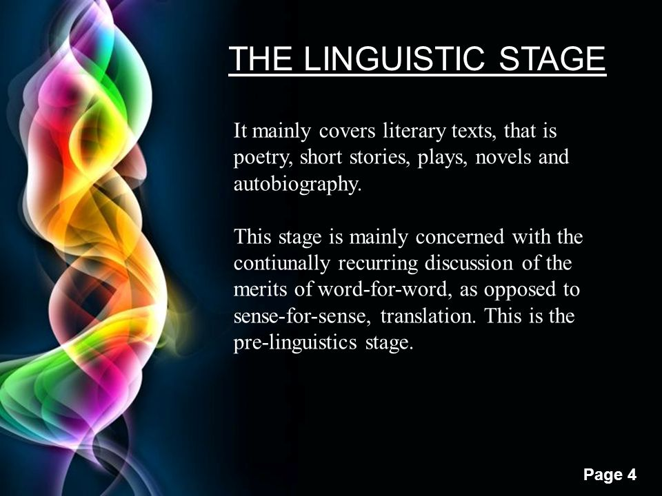 Free Powerpoint Templates Page 4 THE LINGUISTIC STAGE It mainly covers literary texts, that is poetry, short stories, plays, novels and autobiography.