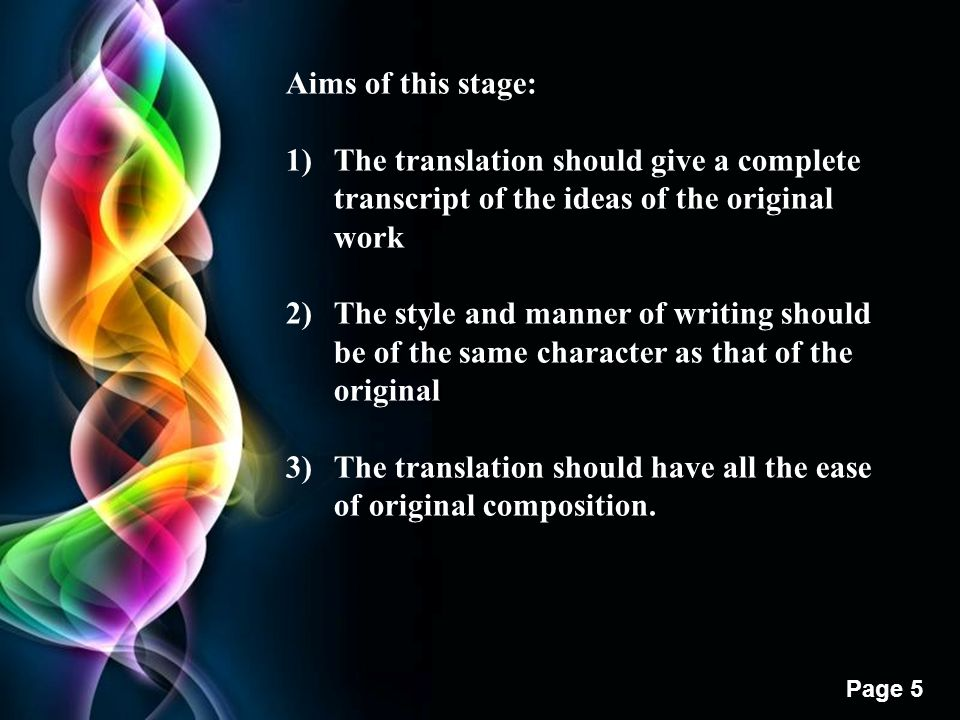 Free Powerpoint Templates Page 5 Aims of this stage: 1)The translation should give a complete transcript of the ideas of the original work 2)The style and manner of writing should be of the same character as that of the original 3)The translation should have all the ease of original composition.