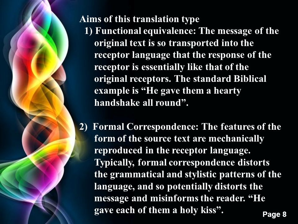 Free Powerpoint Templates Page 8 Aims of this translation type 1) Functional equivalence: The message of the original text is so transported into the receptor language that the response of the receptor is essentially like that of the original receptors.