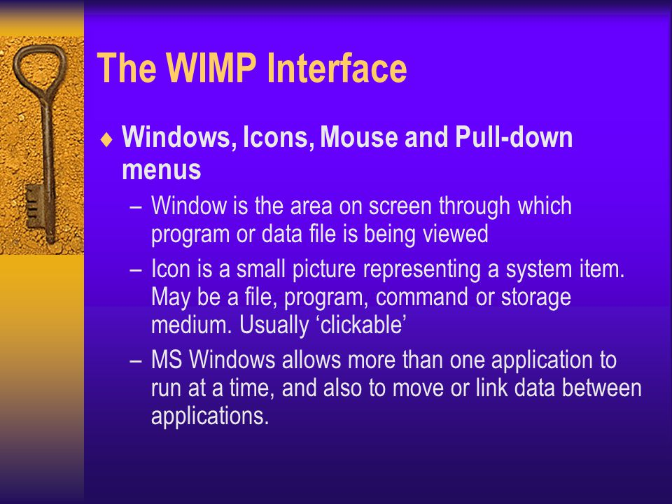 The WIMP Interface  Windows, Icons, Mouse and Pull-down menus –Window is the area on screen through which program or data file is being viewed –Icon is a small picture representing a system item.