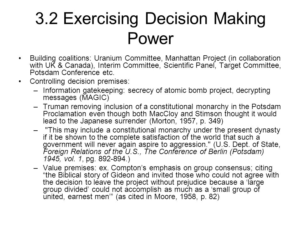 3.2 Exercising Decision Making Power Building coalitions: Uranium Committee, Manhattan Project (in collaboration with UK & Canada), Interim Committee, Scientific Panel, Target Committee, Potsdam Conference etc.