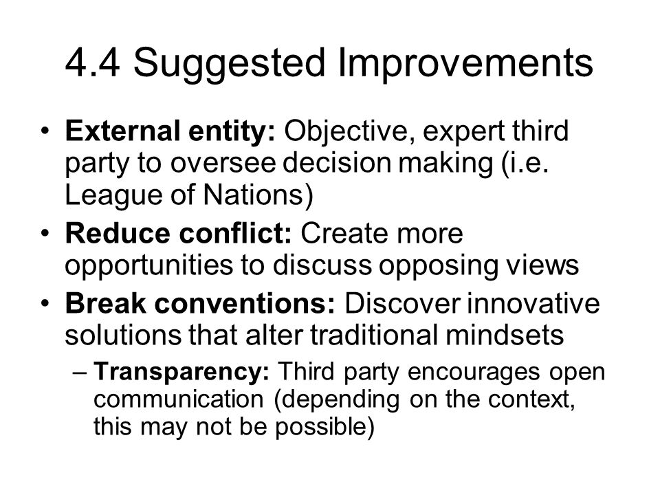 4.4 Suggested Improvements External entity: Objective, expert third party to oversee decision making (i.e.