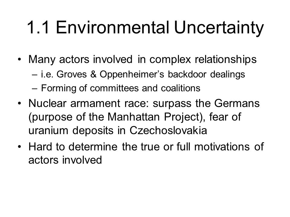 1.1 Environmental Uncertainty Many actors involved in complex relationships –i.e.