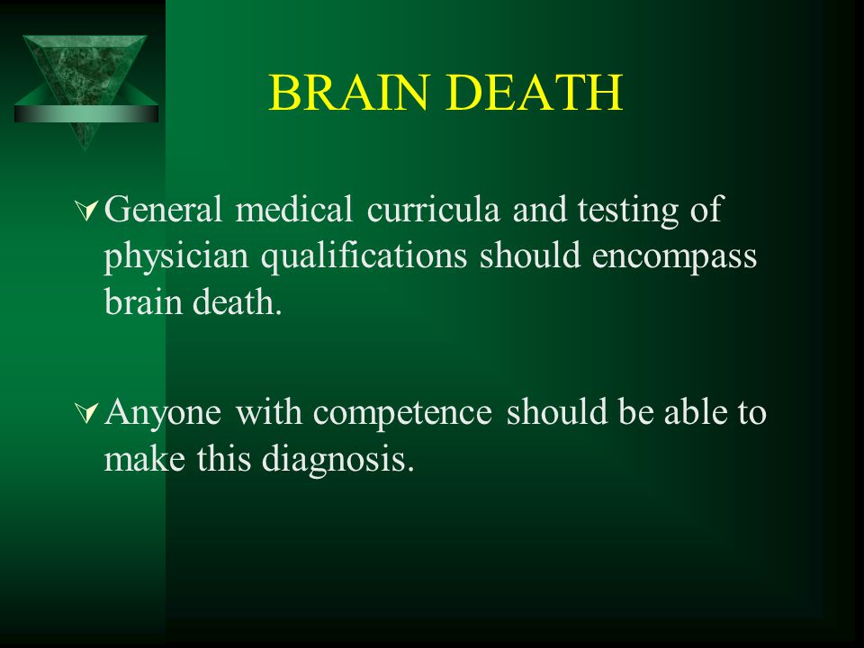 BRAIN DEATH  General medical curricula and testing of physician qualifications should encompass brain death.