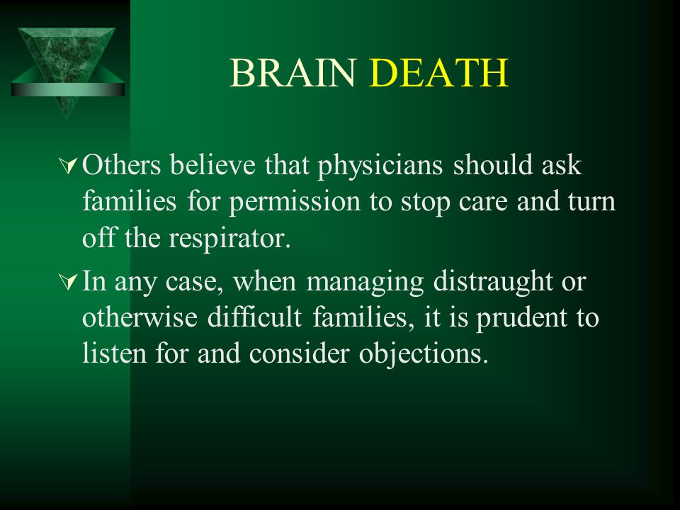 BRAIN DEATH  Others believe that physicians should ask families for permission to stop care and turn off the respirator.