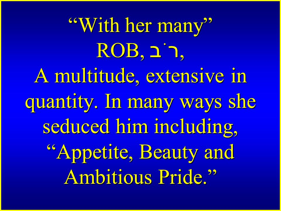 With her many ROB, רֹב, A multitude, extensive in quantity.