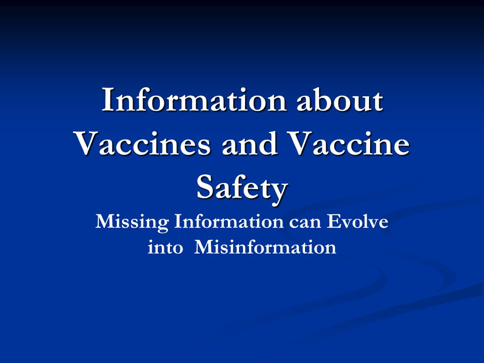 Information about Vaccines and Vaccine Safety Missing Information can Evolve into Misinformation