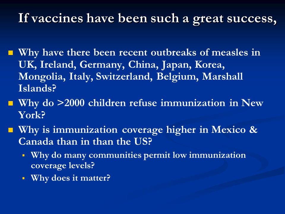 If vaccines have been such a great success, Why have there been recent outbreaks of measles in UK, Ireland, Germany, China, Japan, Korea, Mongolia, It