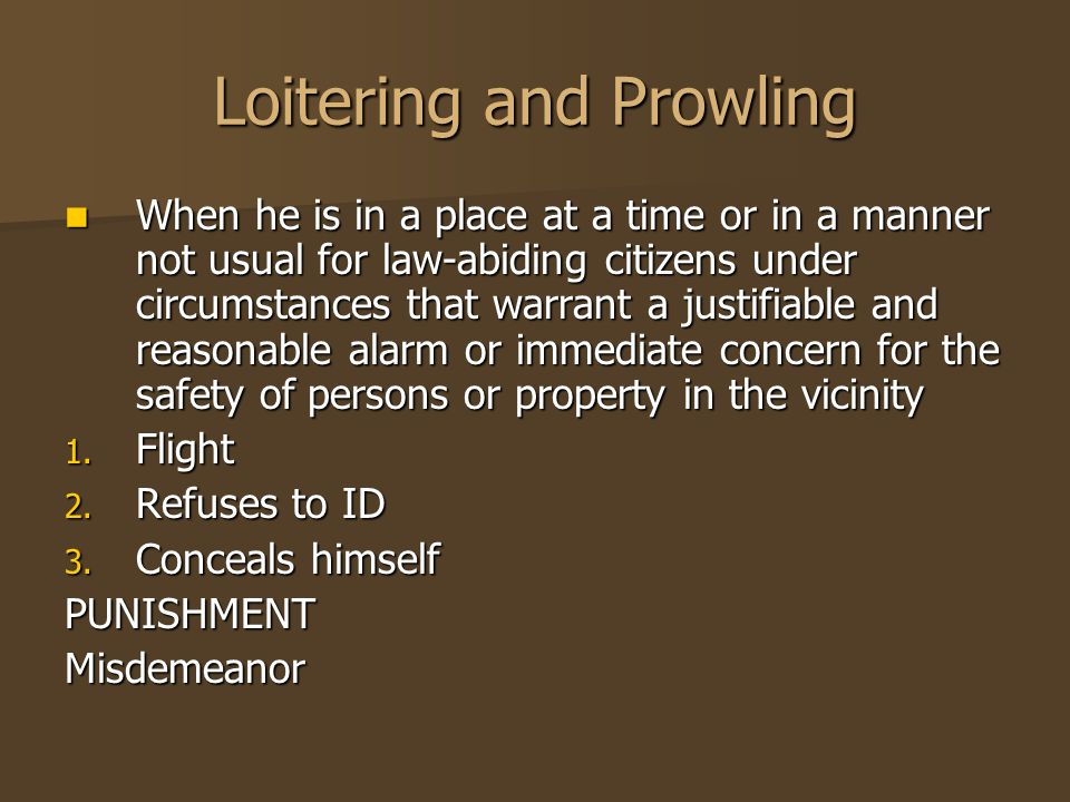 Loitering and Prowling When he is in a place at a time or in a manner not usual for law-abiding citizens under circumstances that warrant a justifiabl