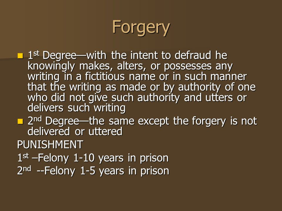 Forgery 1 st Degree—with the intent to defraud he knowingly makes, alters, or possesses any writing in a fictitious name or in such manner that the wr