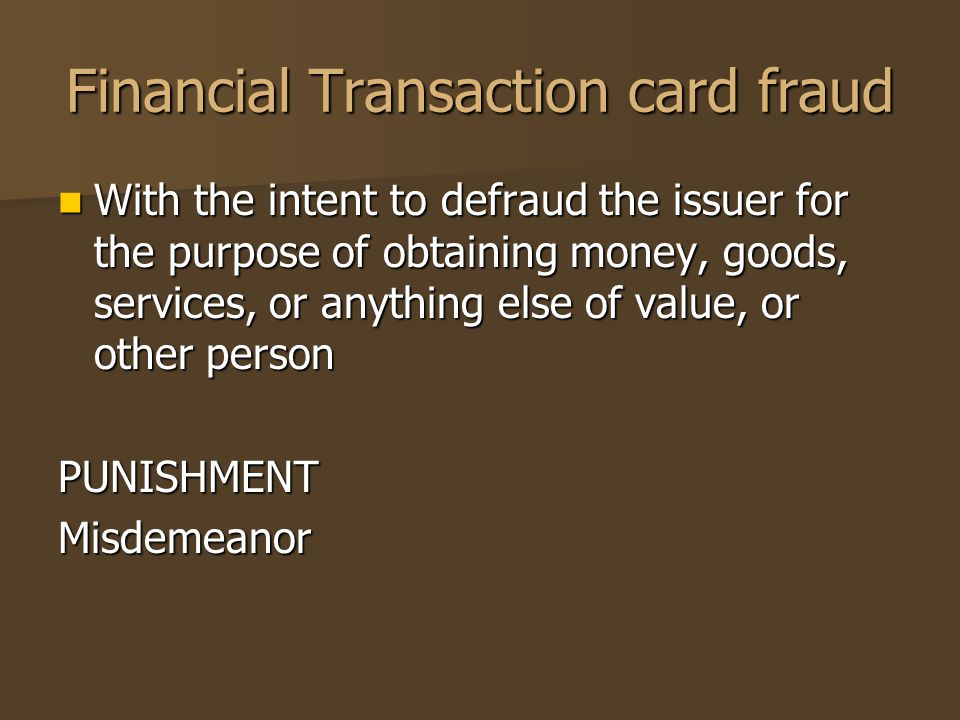 Financial Transaction card fraud With the intent to defraud the issuer for the purpose of obtaining money, goods, services, or anything else of value,