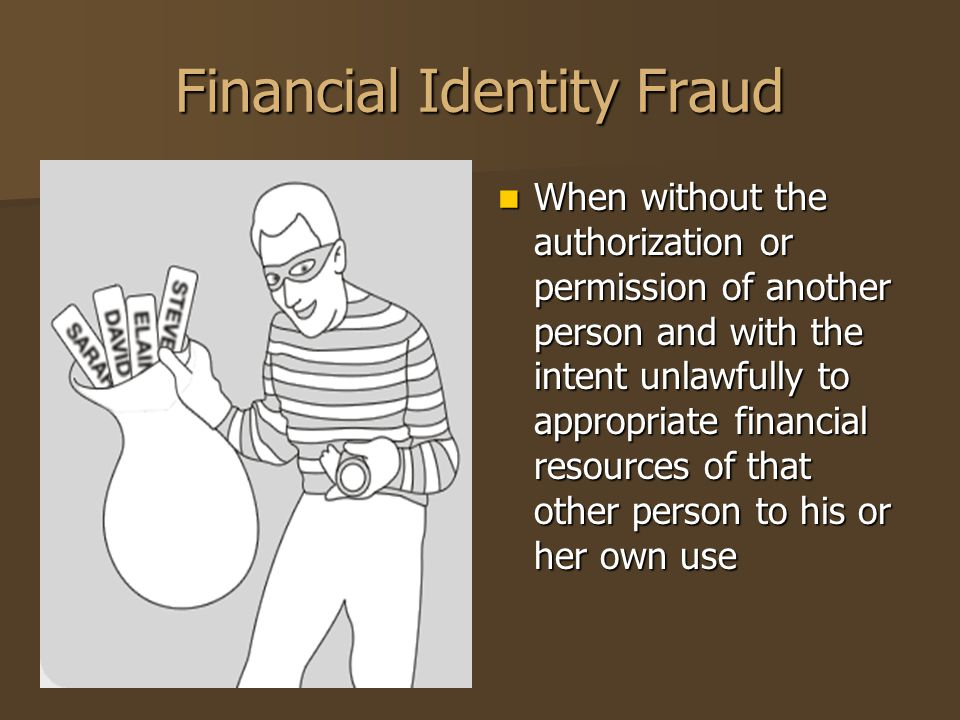Financial Identity Fraud When without the authorization or permission of another person and with the intent unlawfully to appropriate financial resour