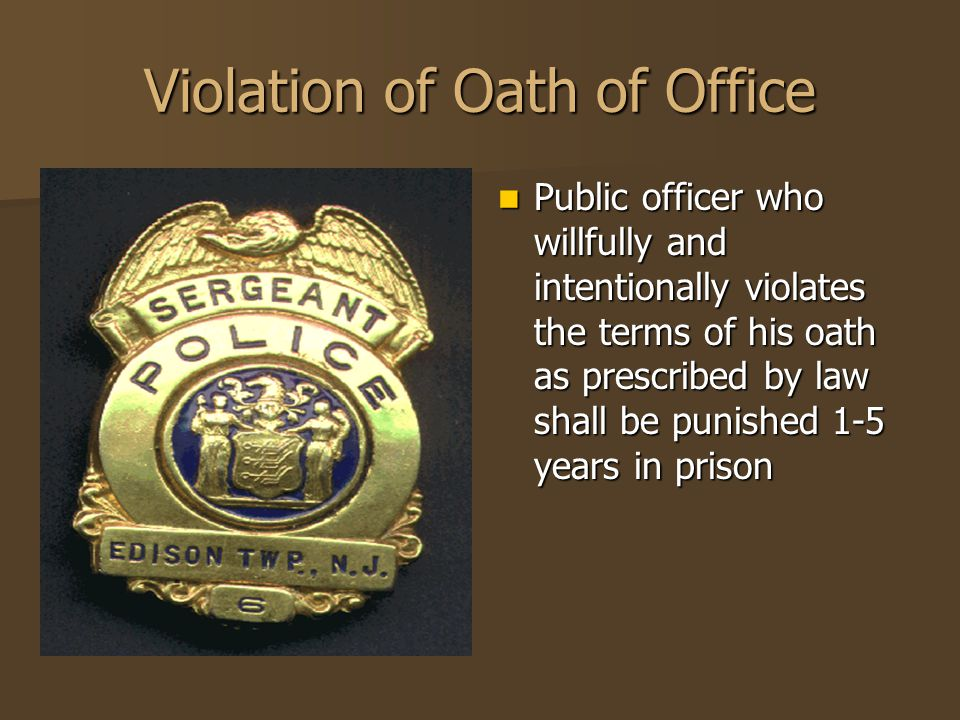 Violation of Oath of Office Public officer who willfully and intentionally violates the terms of his oath as prescribed by law shall be punished 1-5 y