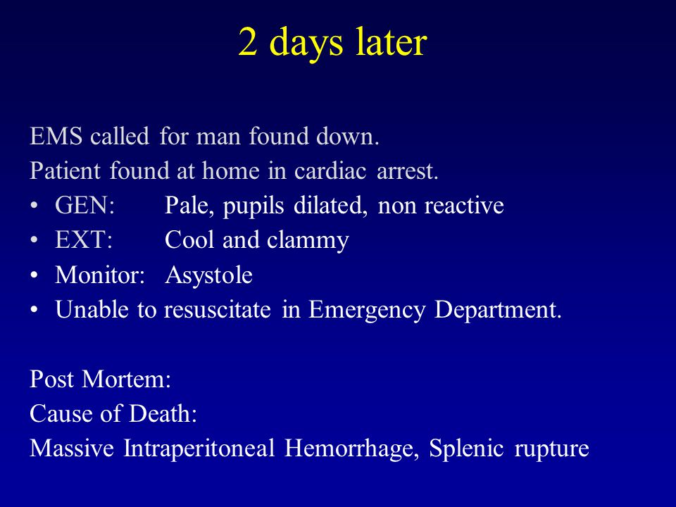 2 days later EMS called for man found down. Patient found at home in cardiac arrest.