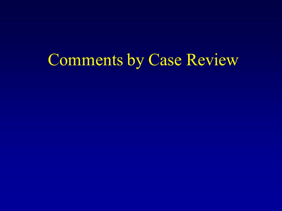 Comments by Case Review