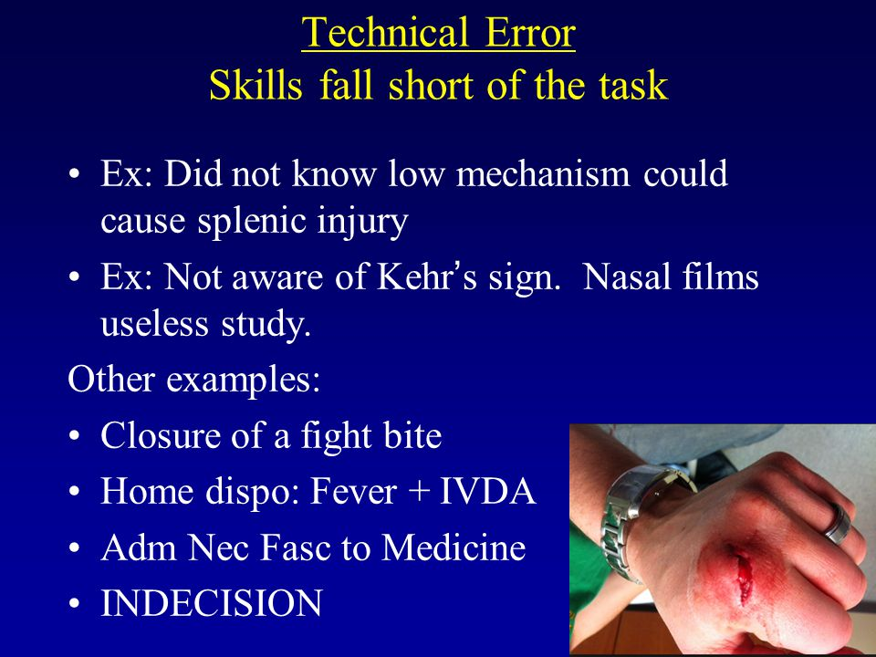 Technical Error Skills fall short of the task Ex: Did not know low mechanism could cause splenic injury Ex: Not aware of Kehr's sign.