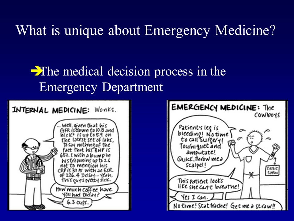 5 Features of Emergency Medicine 1.NEED FOR SPEED 2.SPECIALIZED KNOWLEDGE 3.SHORT TERM VALUE BASED JUDGEMENTS 4.LIMITED RAPPORT WITH PATIENTS 5.COMMUNICATIONS ARE CRITICAL