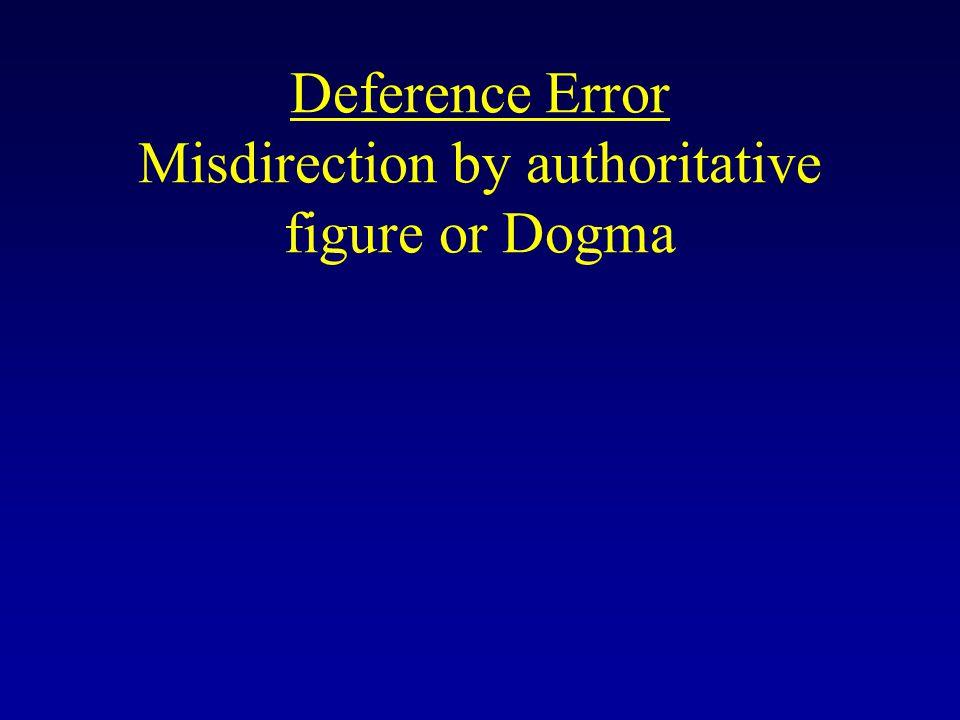 Deference Error Misdirection by authoritative figure or Dogma
