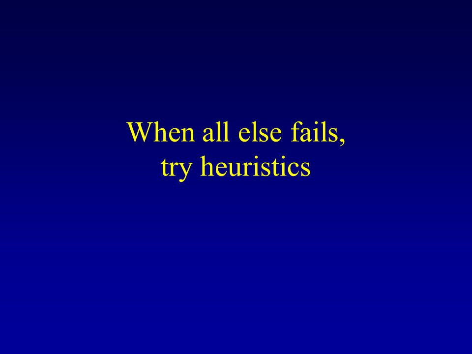 When all else fails, try heuristics