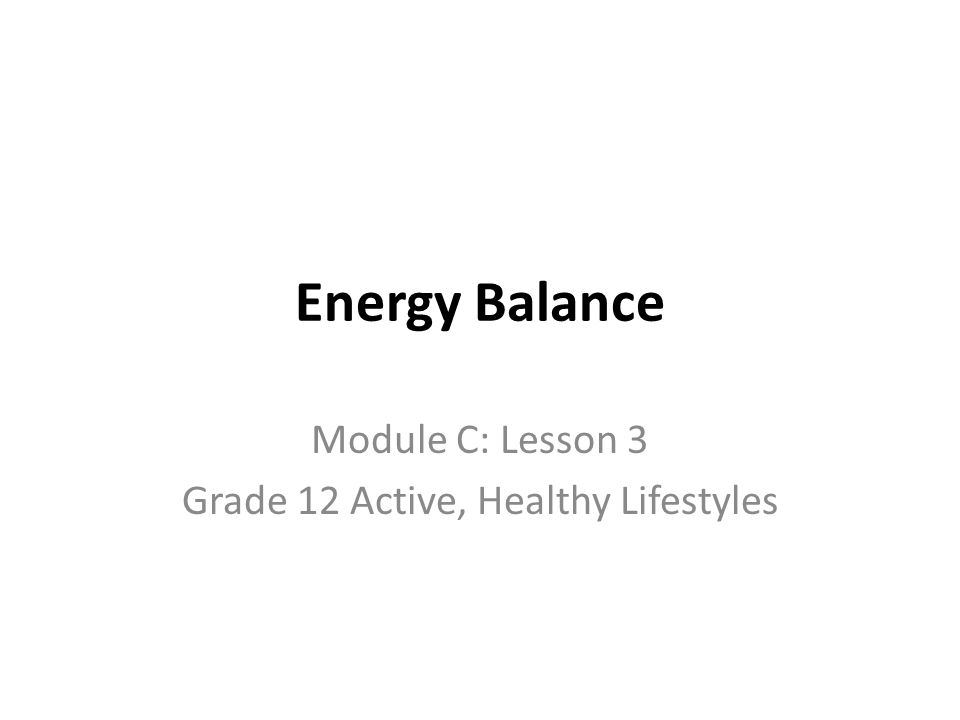 Energy Balance Module C: Lesson 3 Grade 12 Active, Healthy Lifestyles