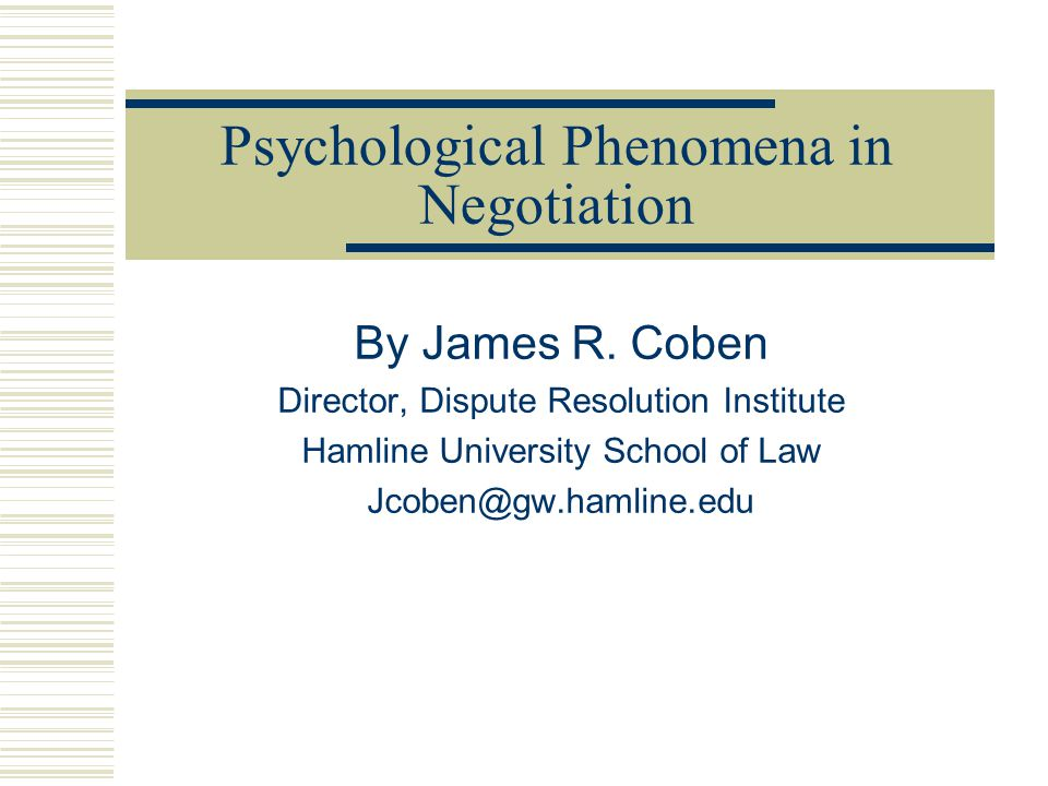 Psychological Phenomena in Negotiation By James R.