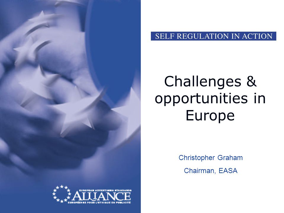 Challenges & opportunities in Europe Christopher Graham Chairman, EASA