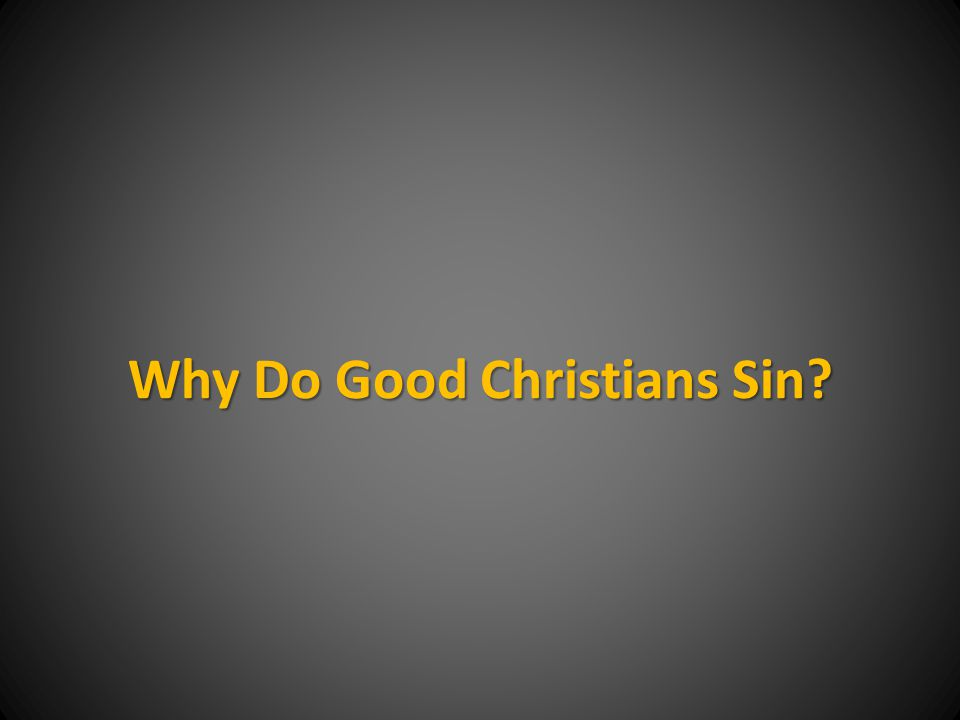 Why Do Good Christians Sin