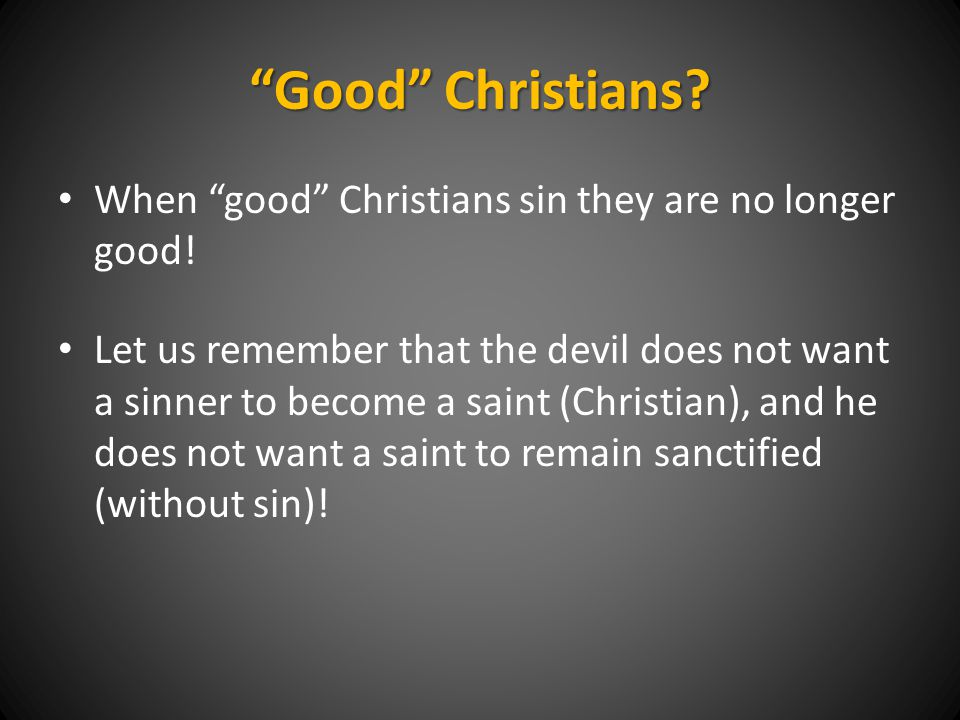 Good Christians. When good Christians sin they are no longer good.