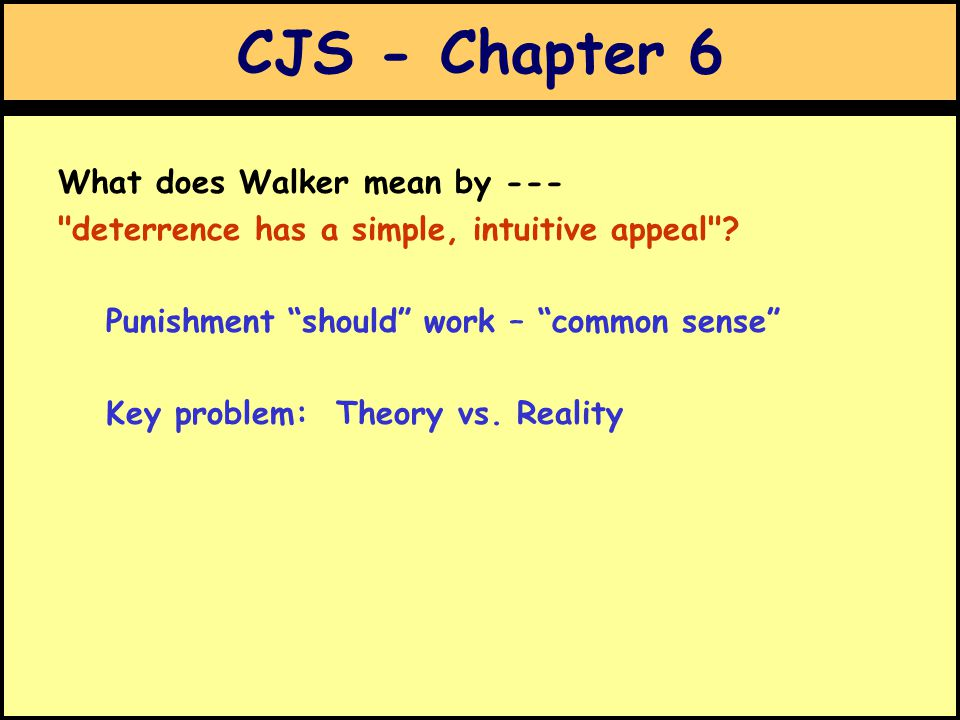 CJS - Chapter 6 What does Walker mean by --- deterrence has a simple, intuitive appeal .