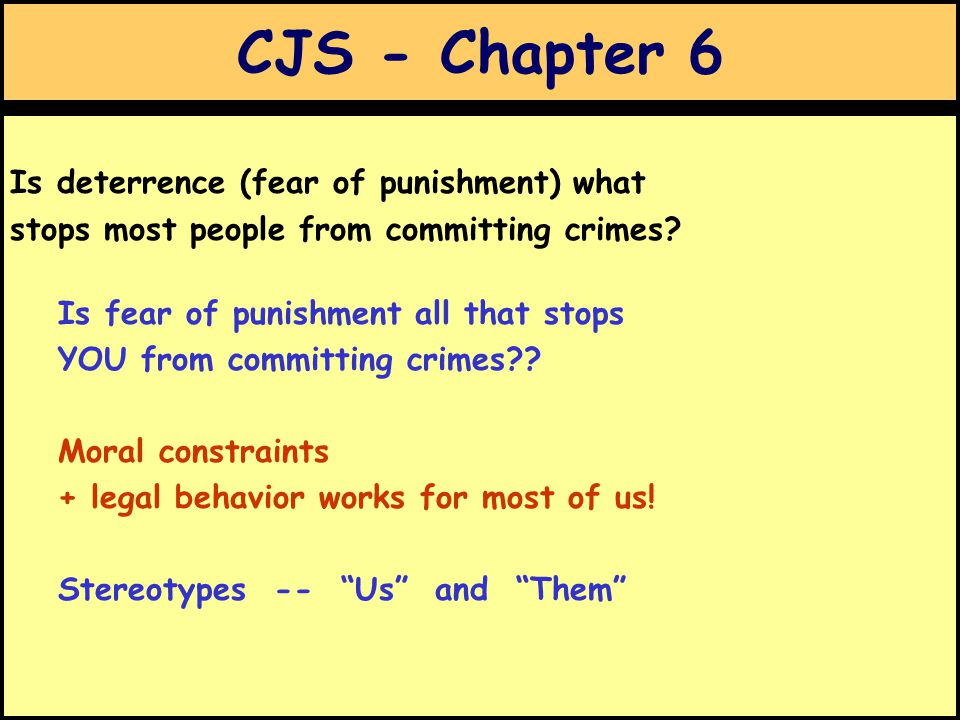 CJS - Chapter 6 Is deterrence (fear of punishment) what stops most people from committing crimes.