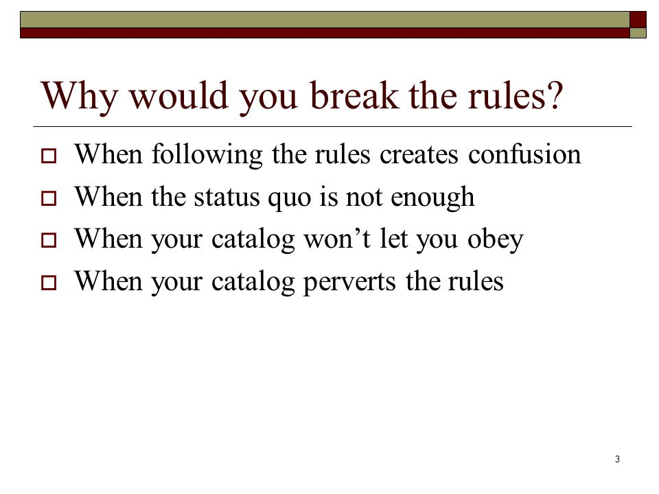 3 Why would you break the rules.