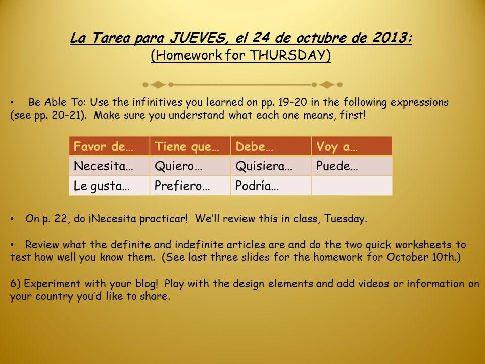 La Tarea para JUEVES, el 24 de octubre de 2013: (Homework for THURSDAY) Be Able To: Use the infinitives you learned on pp.