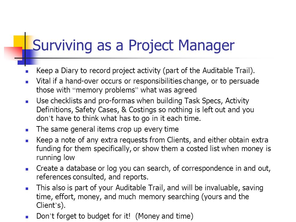 Surviving as a Project Manager Keep a Diary to record project activity (part of the Auditable Trail).