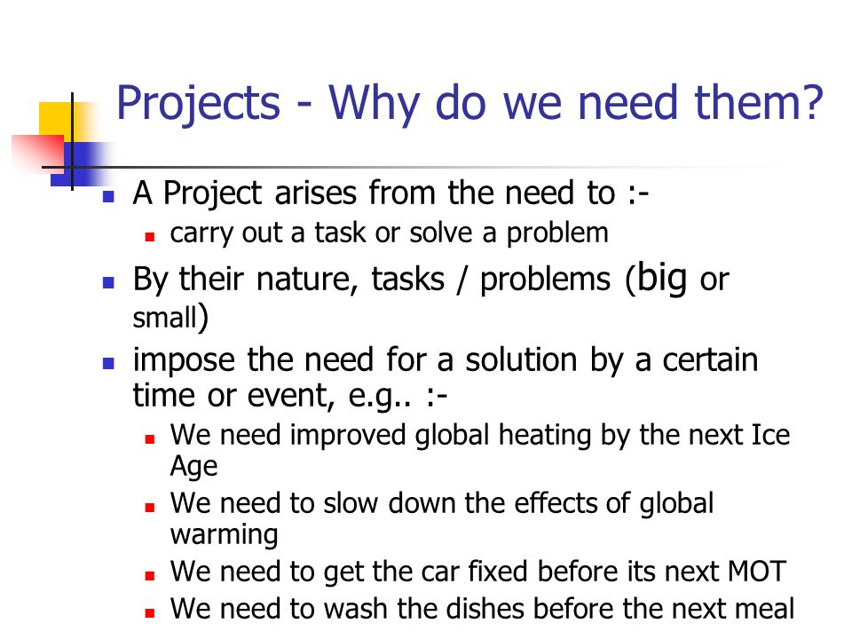 Projects - Why do we need them.