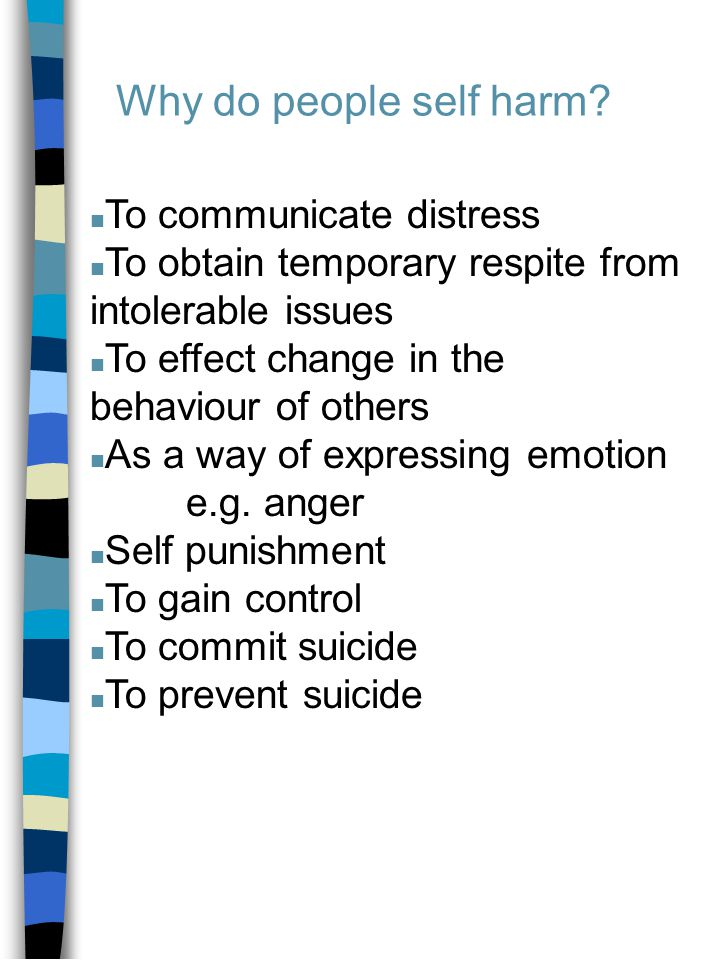 n To communicate distress n To obtain temporary respite from intolerable issues n To effect change in the behaviour of others n As a way of expressing emotion e.g.