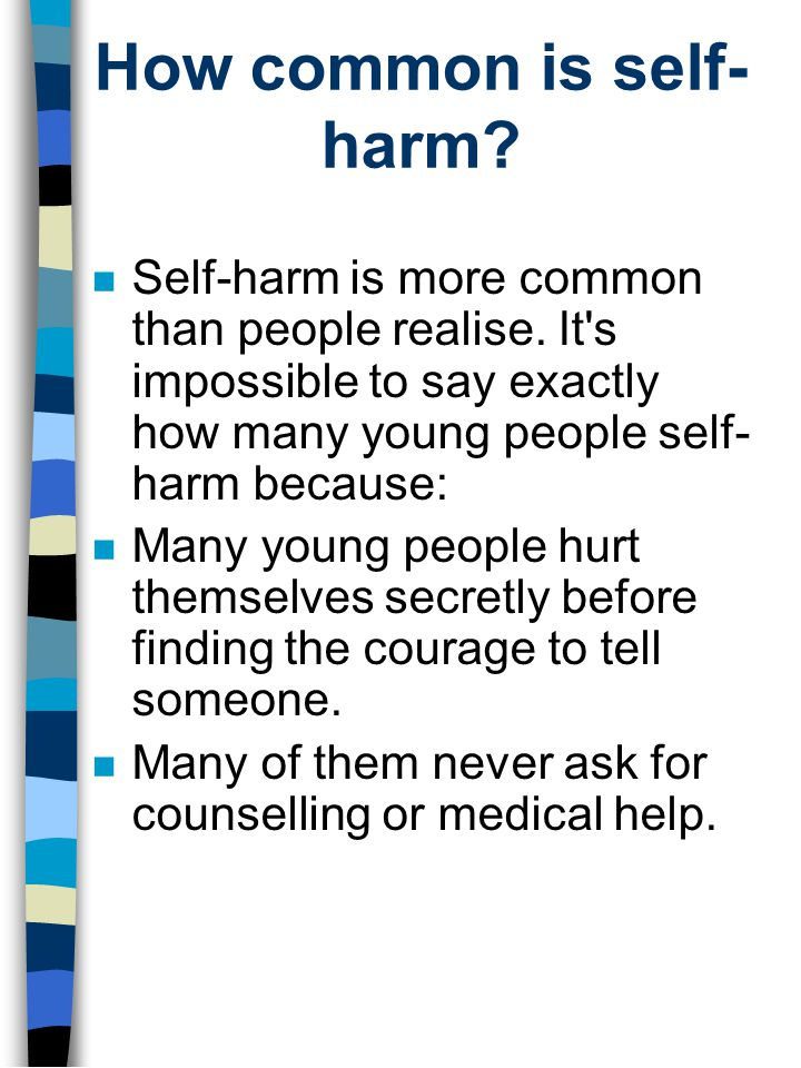 How common is self- harm. n Self-harm is more common than people realise.