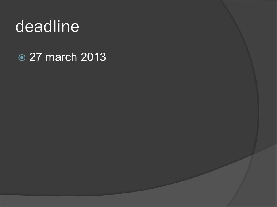 deadline  27 march 2013