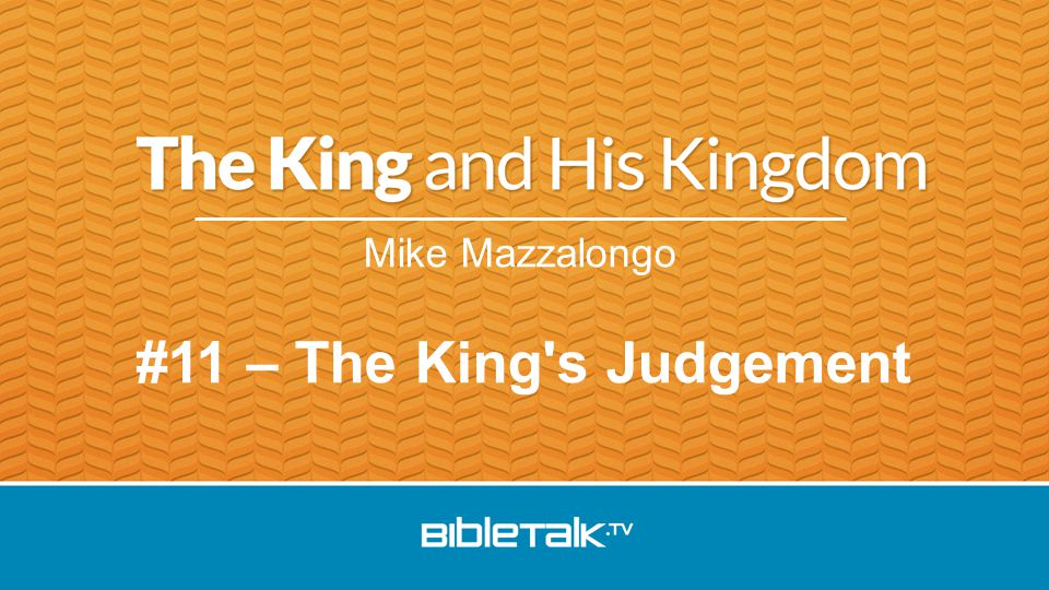 Mike Mazzalongo #11 – The King s Judgement