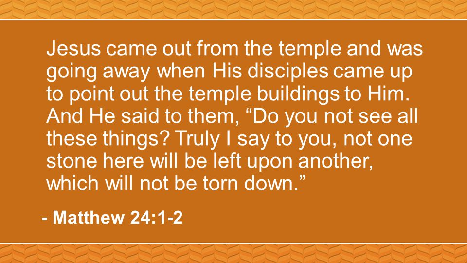"""Jesus came out from the temple and was going away when His disciples came up to point out the temple buildings to Him. And He said to them, """"Do you no"""