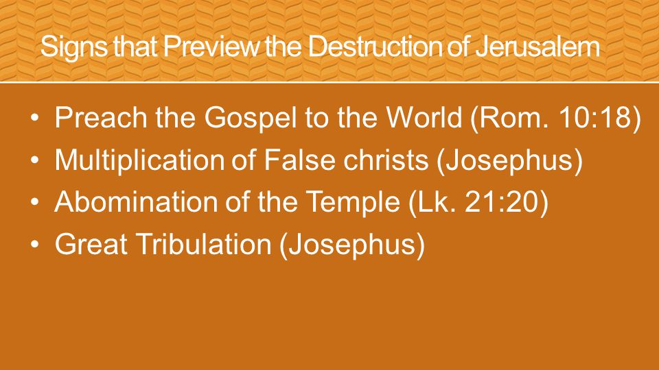 Signs that Preview the Destruction of Jerusalem Preach the Gospel to the World (Rom.