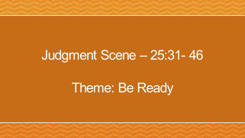 Judgment Scene – 25:31- 46 Theme: Be Ready
