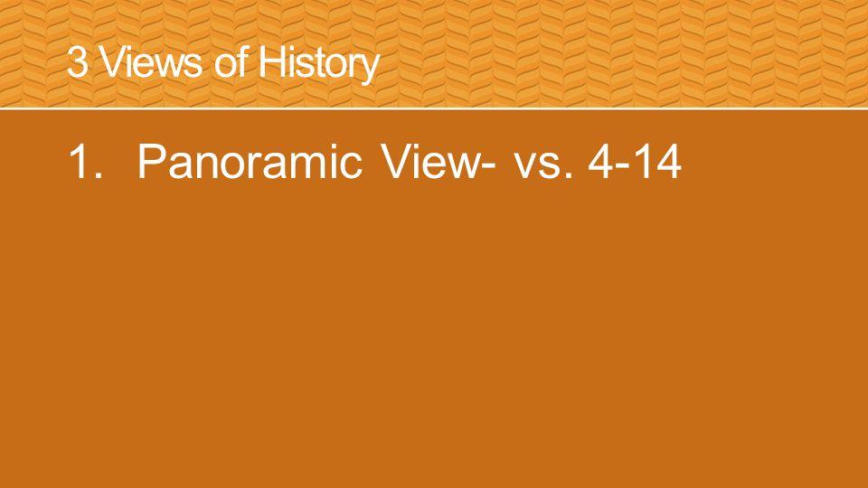 3 Views of History 1.Panoramic View- vs. 4-14