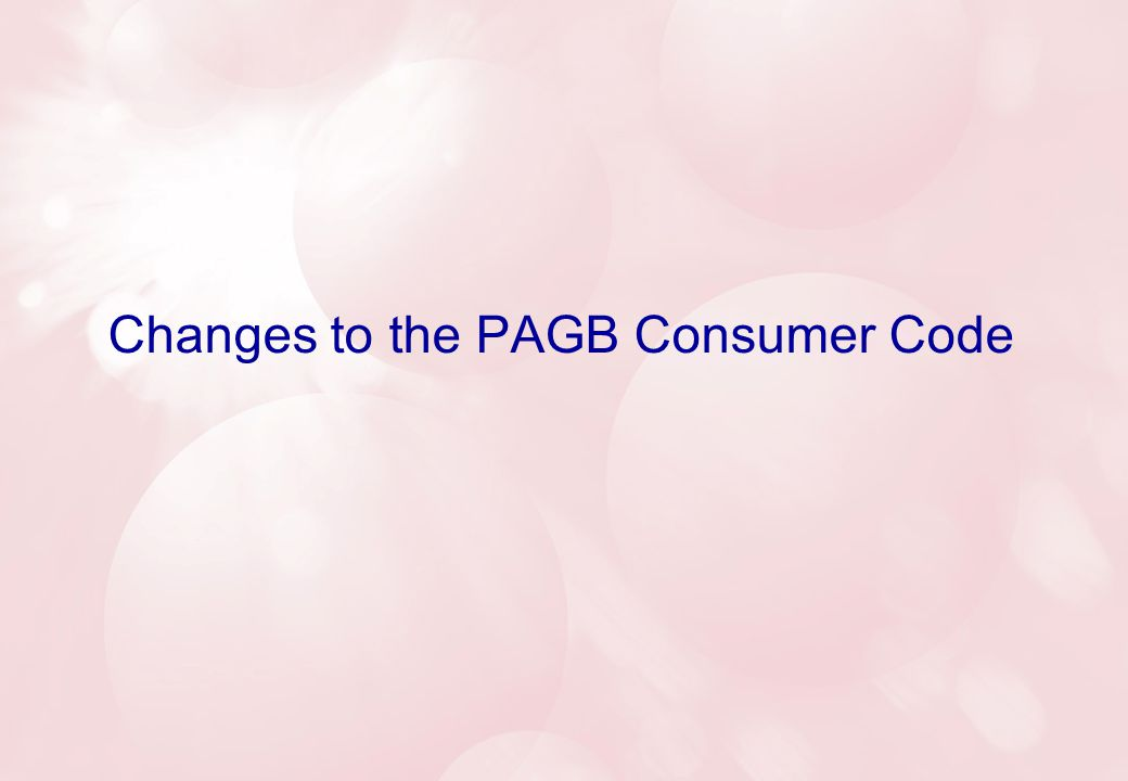 Changes to the PAGB Consumer Code